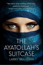 The Ayatollah's Suitcase by Larry E. Mulkerin