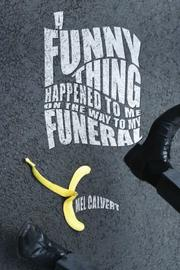 A Funny Thing Happened to Me on the Way to My Funeral by Mel Calvert