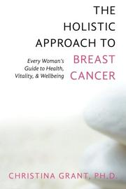 The Holistic Approach to Breast Cancer by Christina Grant