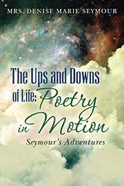 The Ups and Downs of Life: Poetry in Motion by Denise Marie Seymour