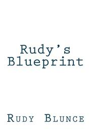 RUDY'S BLUEPRINT by Rudy Blunce