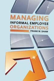 Managing Informal Employee Organizations by Frank W. Shaw