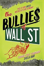 THE BULLIES OF WALL STREET by Sheila Bair