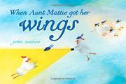 WHEN AUNT MATTIE GOT HER WINGS by Petra Mathers