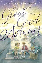 THE GREAT GOOD SUMMER by Liz Garton Scanlon