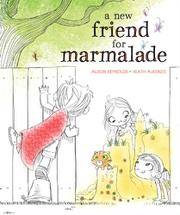 A NEW FRIEND FOR MARMALADE by Alison Reynolds