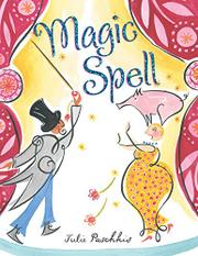 MAGIC SPELL by Julie Paschkis