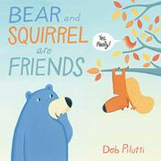 BEAR AND SQUIRREL ARE FRIENDS...YES, REALLY! by Deb Pilutti