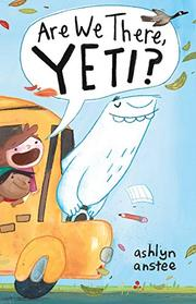 ARE WE THERE, YETI? by Ashlyn Anstee