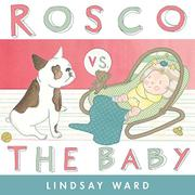 ROSCO VS. THE BABY by Lindsay Ward