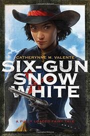 SIX-GUN SNOW WHITE by Catherynne M. Valente