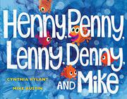 HENNY, PENNY, LENNY, DENNY, AND MIKE by Cynthia Rylant
