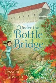 UNDER THE BOTTLE BRIDGE by Jessica Lawson