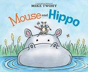 MOUSE AND HIPPO by Mike Twohy