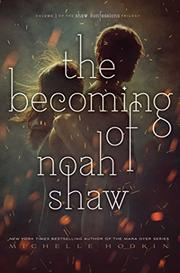 THE BECOMING OF NOAH SHAW  by Michelle Hodkin