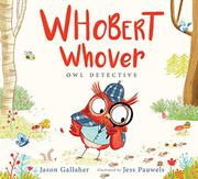 WHOBERT WHOVER, OWL DETECTIVE by Jason Gallaher