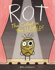 ROT, THE CUTEST IN THE WORLD! by Ben Clanton