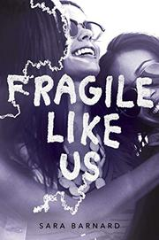 FRAGILE LIKE US by Sara Barnard