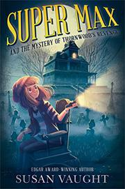 SUPER MAX AND THE MYSTERY OF THORNWOOD'S REVENGE by Susan Vaught