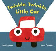 TWINKLE, TWINKLE, LITTLE CAR by Kate Dopirak