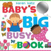 BABY'S BIG BUSY BOOK by Karen Katz