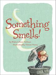 SOMETHING SMELLS! by Blake Liliane Hellman