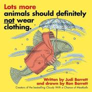 LOTS MORE ANIMALS SHOULD DEFINITELY <u>NOT</u> WEAR CLOTHING. by Judi Barrett