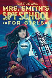 MRS. SMITH'S SPY SCHOOL FOR GIRLS by Beth McMullen
