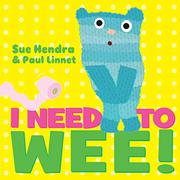 I NEED TO WEE! by Sue Hendra