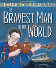 THE BRAVEST MAN IN THE WORLD by Patricia Polacco