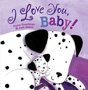 I LOVE YOU, BABY! by Claire Freedman