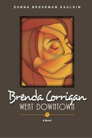 Brenda Corrigan Went Downtown by Donna Brookman Kaulkin