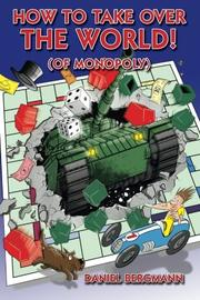 How to Take Over the World! (of Monopoly) by Daniel Bergmann