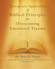 Therapeutic Application of Biblical Principles for Overcoming Emotional Trauma by Mary G. Patton