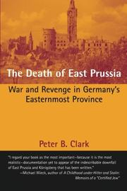 THE DEATH OF EAST PRUSSIA by Peter B. Clark