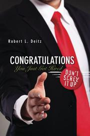 Congratulations — You Just Got Hired: Don't Screw It Up by Robert Deitz