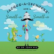 Jacque-a-Zschooke' and a Smell-a Smell-a by John Wig