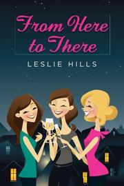 FROM HERE TO THERE by Leslie Hills