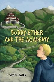 BOBBY ETHER AND THE ACADEMY by R Scott Boyer