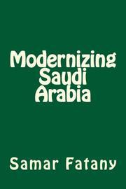 Modernizing Saudi Arabia by Samar H. Fatany