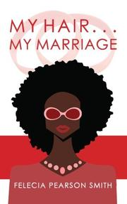 My Hair. . .My Marriage by Felecia Pearson Smith