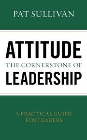 Attitude - The Cornerstone of Leadership by Pat Sullivan