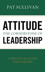 Attitude - The Cornerstone of Leadership by Pat Sullivan