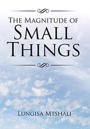 THE MAGNITUDE OF SMALL THINGS  by Lungisa Mtshali