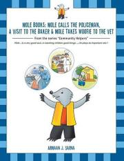 MOLE BOOKS: MOLE CALLS THE POLICEMAN, A VISIT TO THE BAKER & MOLE TAKES WOOFIE TO THE VET by Armaan J. Sarna