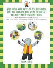 MOLE BOOKS: MOLE WANTS TO BE A FIREFIGHTER, MOLE THE GARDENER, MOLE VISITS THE DOCTOR, AND THE PLUMBER VISITS MOLE HOUSE by Armaan J. Sarna
