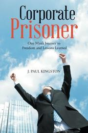 Corporate Prisoner by J. Paul Kingston
