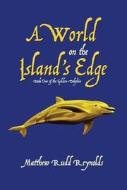 A WORLD ON THE ISLAND'S EDGE by Matthew Rudd Reynolds