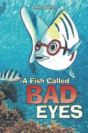 A FISH CALLED BAD EYES by Larry  Golicz