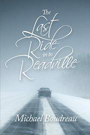 THE LAST RIDE IN TO READVILLE by Michael  Boudreau